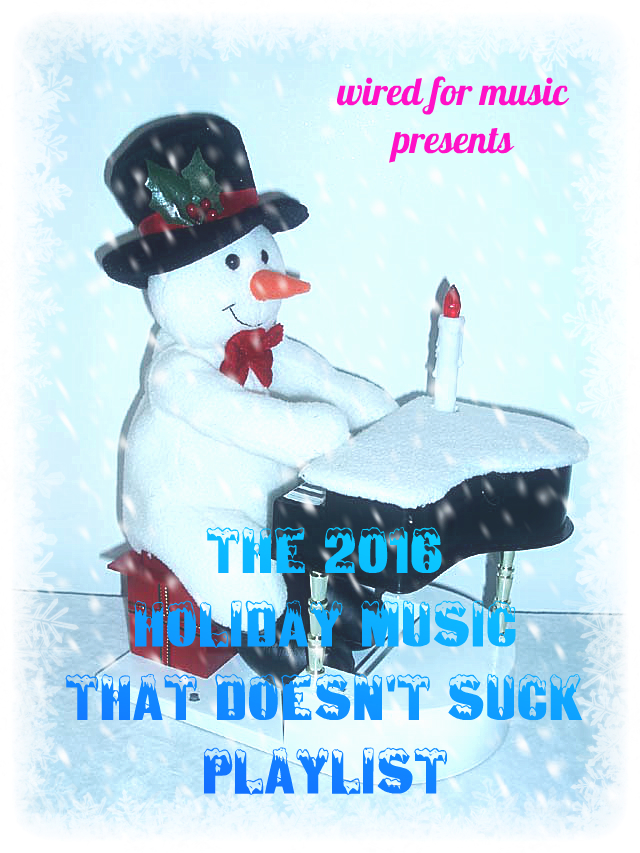 Wired for Music: 2016 Holiday Music That Doesn\'t Suck Playlist